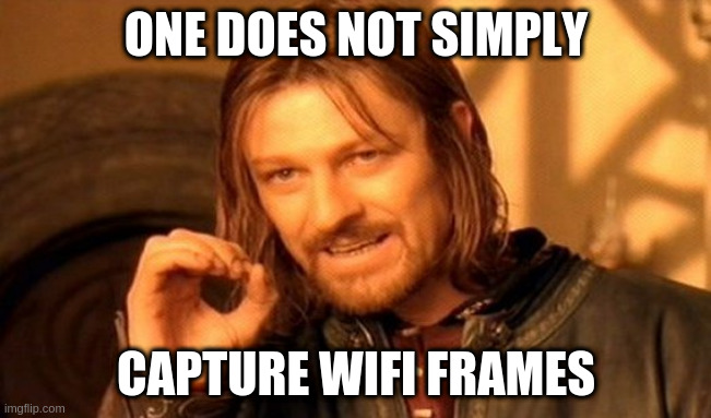 One does not simply capture Wi-Fi frame!